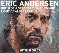 ERIC ANDERSEN - BIRTH OF A STRANGER:SHADOW & LIGHT OF ALBERT CAMUS   CD NEW!