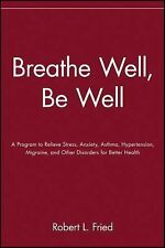 Breathe Well, Be Well : A Program to Relieve Stress, Anxiety, Asthma,...