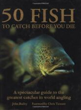 50 Fish to Catch Before You Die By John Bailey