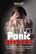 When Panic Attacks : Tips to What Causes Panic Attacks and How to Deal with...