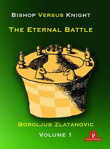 Bishop versus Knight - The Eternal Battle, Vol. 1 By Zlatanovic NEW CHESS BOOK