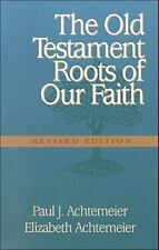 The Old Testament Roots of Our Faith by Paul J. Achtemeier and Elizabeth...