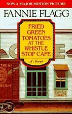 Fried Green Tomatoes at the Whistle Stop Cafe by Flagg, Fannie
