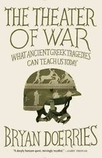 The Theater of War: What Ancient Tragedies Can Teach Us Today by Bryan...