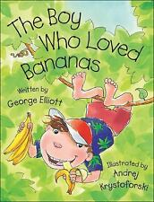 The Boy Who Loved Bananas by Elliott, George