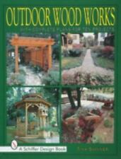 Outdoor Wood Works: With Complete Plans for Ten Projects (Schiffer-ExLibrary