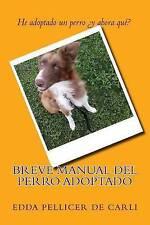 Breve manual del perro adoptado.: He adoptado un perro ¿Y ahora qué? (Spanish Ed