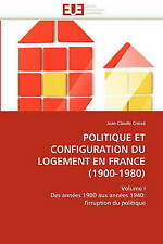 POLITIQUE ET CONFIGURATION DU LOGEMENT EN FRANCE (1900-1980): Volume I Des année