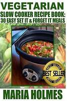 NEW Vegetarian Slow Cooker Recipe Book: 30 Easy Set It & Forget It Meals