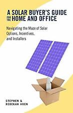 Solar Buyer's Guide for the Home and Office : Navigating the Maze of Solar Optio