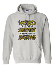 hooded Sweatshirt Hoodie Weird Is Just Side Effect Of Being Totally Awesome