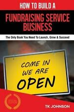 How to Build a Fundraising Service Business : The Only Book You Need to...