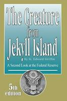 Creature from Jekyll Island by G Edward Griffin
