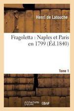 Fragoletta : Naples et Paris en 1799 Tome 1 by De Latouche-H (2016, Paperback)