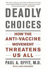 Deadly Choices : How the Anti-Vaccine Movement Threatens Us All by Paul A....