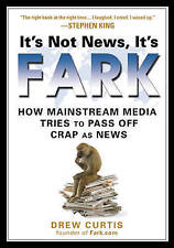 NEW It's Not News, It's Fark: How Mass Media Tries to Pass Off Crap As News
