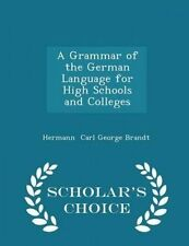 A Grammar German Language for High Schools Colleges -  by Carl George Brandt Her
