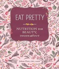 Eat Pretty: Nutrition for Beauty, Inside and Out by Hart, Jolene