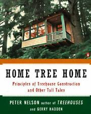 Home Tree Home : Principles of Treehouse Construction and Other Tall Tales by...