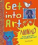 Get Into Art Animals: Enjoy Great Art--Then Create Your Own!-ExLibrary