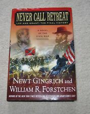 Never Call Retreat : Lee and Grant: The Final Victory NEWT GRINGRICH 1st EDITION
