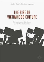 Rise of Victimhood Culture : Microaggressions, Safe Spaces, and the New Cultu...