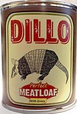 Dillo: Perfect Canned Meatloaf with Gravy!  Gag Gift Can of Fake Armadillo Meat!