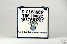 I CLEANED THE HOUSE YESTERDAY (HUMOROUS PLAQUE)