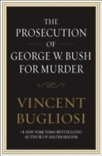 The Prosecution of George W. Bush for Murder by Vincent Bugliosi (2008, Hardcov)