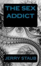 The Sex Addict by Jerry Staub (2013, Paperback)