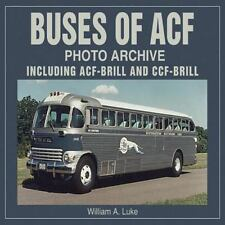 BUSES OF ACF PHOTO ARCHIVE, INCLUDING ACF-BRILL AND CCF-BRILL William A Luke