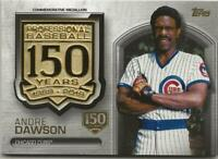 2019 Topps Update ANDRE DAWSON 150th Anniversary Medallion Stamped /150 Cubs