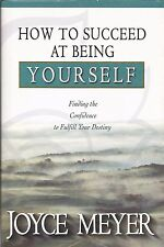 HOW TO SUCCEED AT BEING YOURSELF     by Joyce Meyer