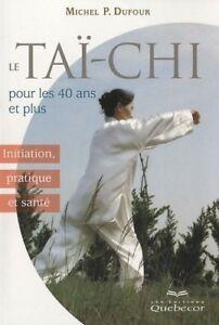 LE TAI CHI POUR LES 40 ANS ET PLUS : INITIATION PRATIQUE ET SANTE - M. DUFOUR