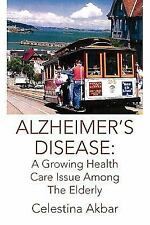 Alzheimer's Disease : A Growing Health Care Issue among the Elderly by...