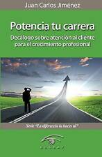 Potencia tu carrera: Decalogo sobre atencion al cliente para el crecimiento prof