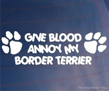 Give Blood Annoy My Border Terrier Funny Car/Van/Window/Home/House Dog Sticker