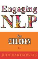 NLP For Children (Engaging NLP) by Judy Bartkowiak | Paperback Book | 9781907685