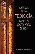 Manual de la Teologia Para los Catolicos de Hoy: By Claudio M Burgaleta