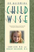 On Becoming Childwise : Parenting Your 3 to 7 Year Old Through the Childhood Tr…