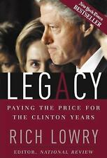 Legacy : Paying the Price for the Clinton Years by Richard Lowry (2004,...LOOK!!