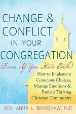 Change and Conflict in Your Congregation (Even If You Hate Both) : How to Imp...