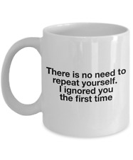 Funny Office Coffee Mug - No Need to Repeat Yourself, I Ignored You