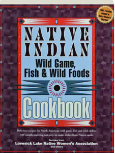 Native Indian Wild Game, Fish, and Wild Foods Cookbook 340 Mouthwatering Recipes