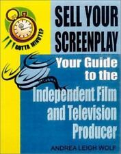 Sell Your Screenplay : Your Guide to the Independent Film and Television...