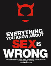 Everything You Know About Sex is Wrong: The Disinformation Guide to the Extremes