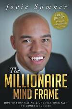 The Millionaire Mind Frame: How To Stop Failing & Uncover Your Path To Money & S