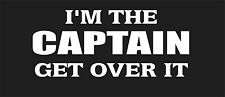 I'm The Captain Get Over It 235 mm x 100 mm Marine Grade Quality Stickers