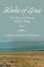 Blades of Grass: The Story of George Aylwin Hogg by Thomas, Aylwin,,