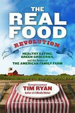 The Real Food Revolution: Healthy Eating, Green Groceries, and the Return of the